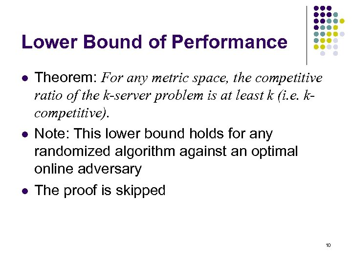 Lower Bound of Performance l l l Theorem: For any metric space, the competitive