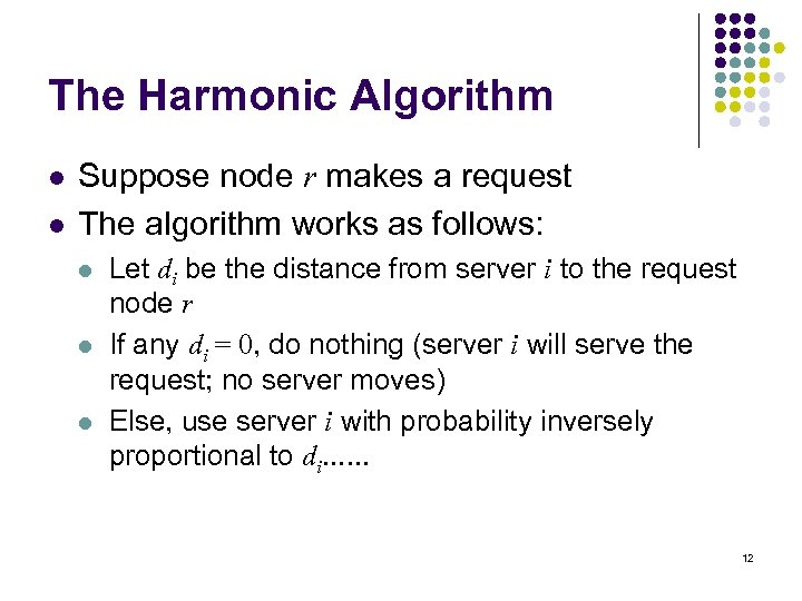 The Harmonic Algorithm l l Suppose node r makes a request The algorithm works