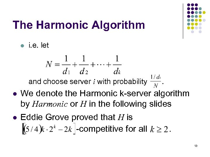 The Harmonic Algorithm l i. e. let and choose server i with probability .