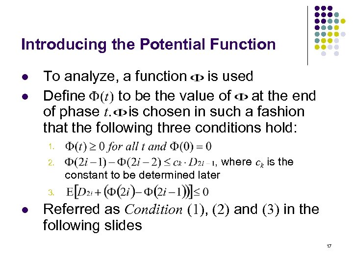 Introducing the Potential Function l l To analyze, a function is used Define to