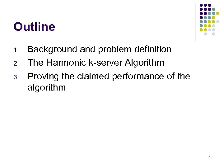 Outline 1. 2. 3. Background and problem definition The Harmonic k-server Algorithm Proving the