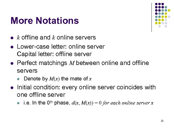 More Notations l l l k offline and k online servers Lower-case letter: online