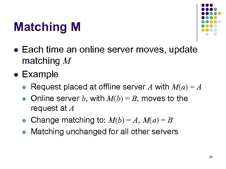 Matching M l l Each time an online server moves, update matching M Example