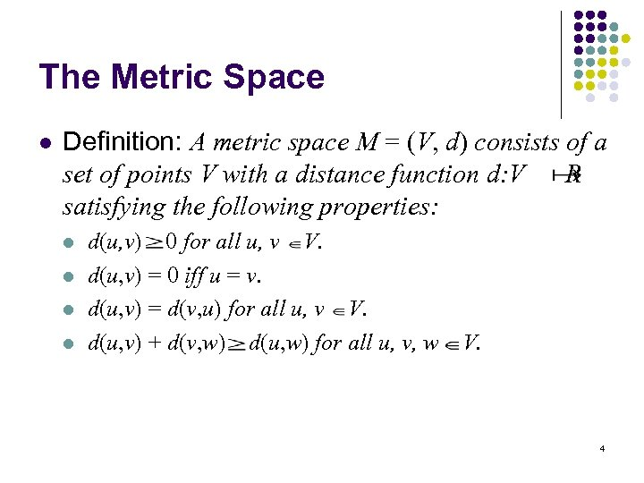 The Metric Space l Definition: A metric space M = (V, d) consists of