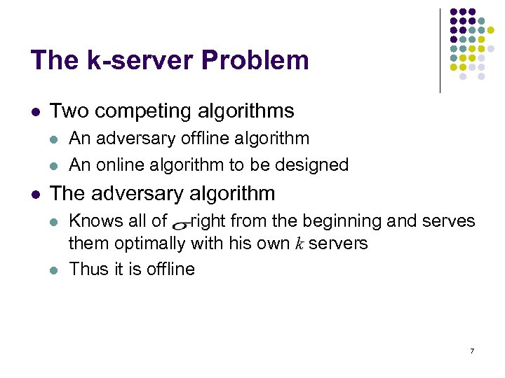 The k-server Problem l Two competing algorithms l l l An adversary offline algorithm
