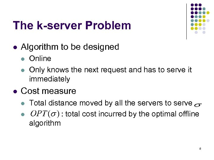 The k-server Problem l Algorithm to be designed l l l Online Only knows