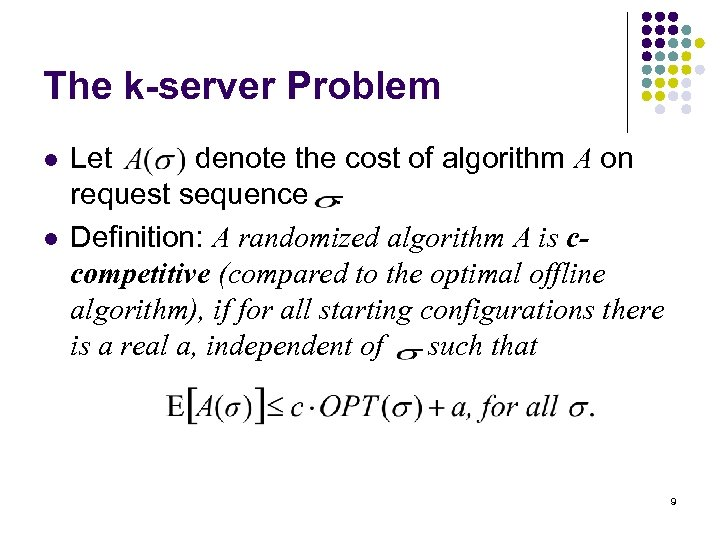 The k-server Problem l l Let denote the cost of algorithm A on request
