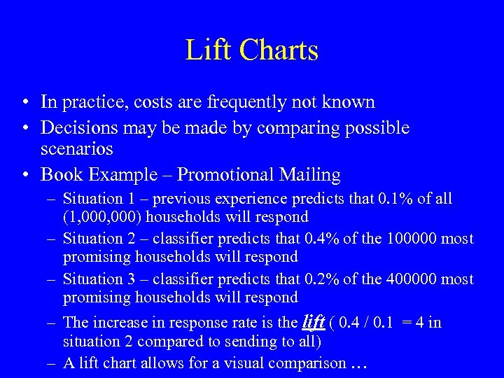Lift Charts • In practice, costs are frequently not known • Decisions may be