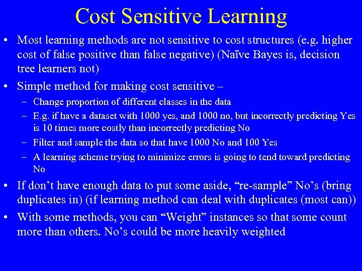 Cost Sensitive Learning • Most learning methods are not sensitive to cost structures (e.