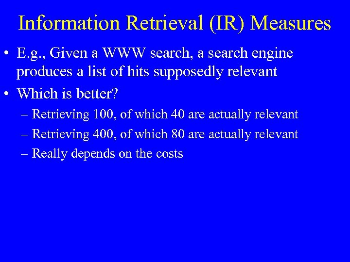 Information Retrieval (IR) Measures • E. g. , Given a WWW search, a search