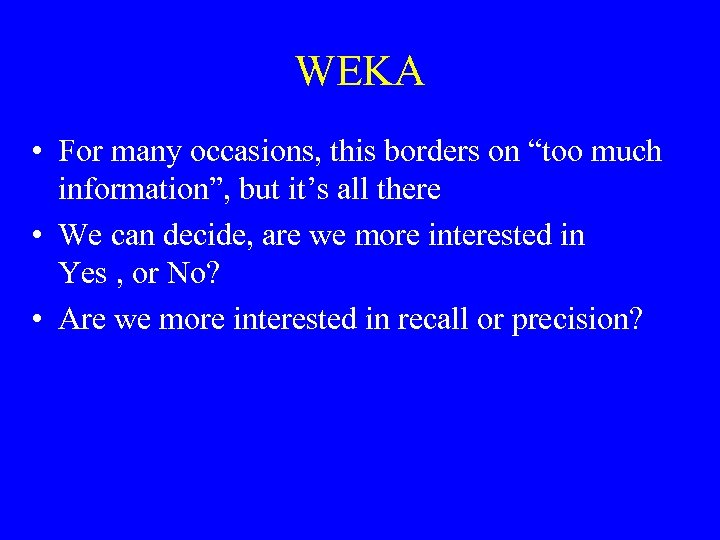 "WEKA • For many occasions, this borders on ""too much information"", but it's all"