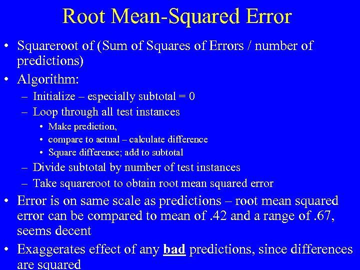 Root Mean-Squared Error • Squareroot of (Sum of Squares of Errors / number of