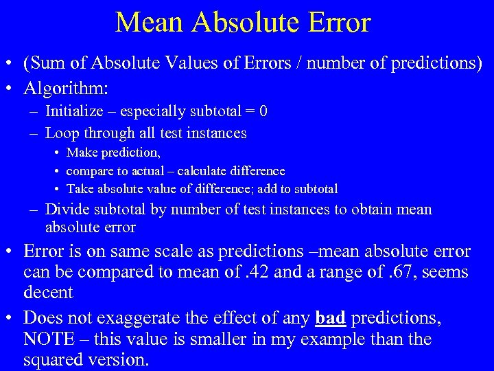 Mean Absolute Error • (Sum of Absolute Values of Errors / number of predictions)