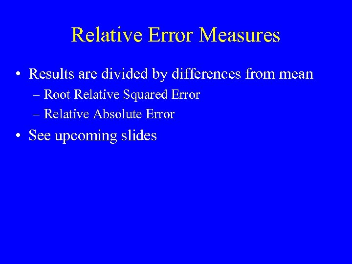 Relative Error Measures • Results are divided by differences from mean – Root Relative