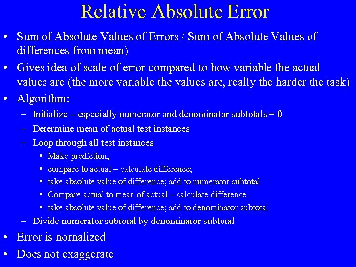 Relative Absolute Error • Sum of Absolute Values of Errors / Sum of Absolute