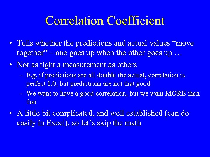 "Correlation Coefficient • Tells whether the predictions and actual values ""move together"" – one"