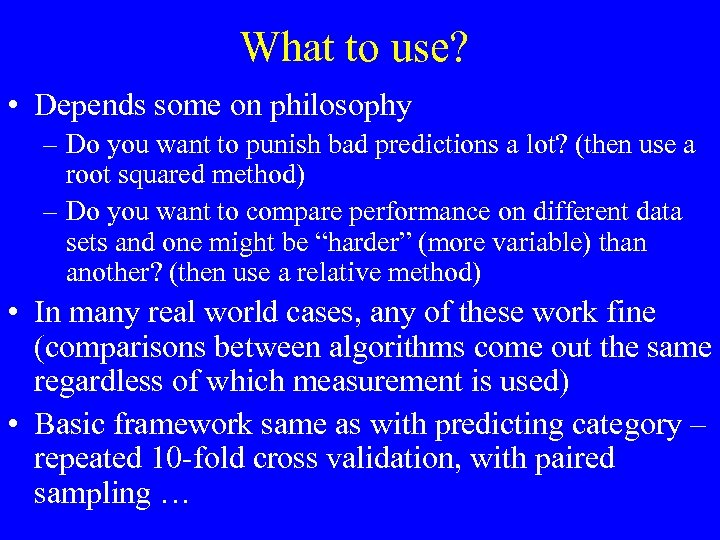 What to use? • Depends some on philosophy – Do you want to punish