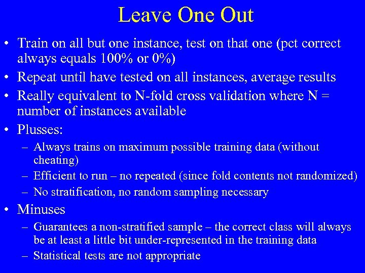 Leave One Out • Train on all but one instance, test on that one