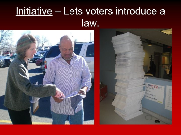 Initiative – Lets voters introduce a law.