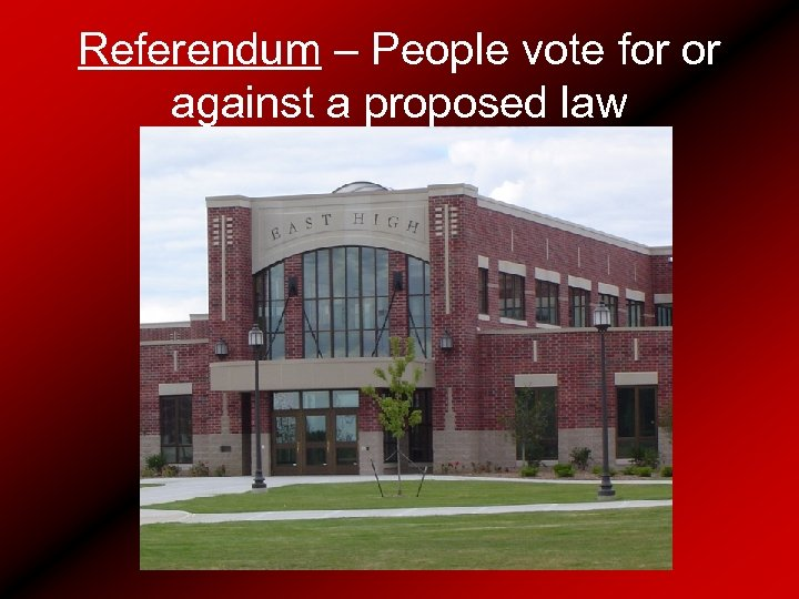 Referendum – People vote for or against a proposed law