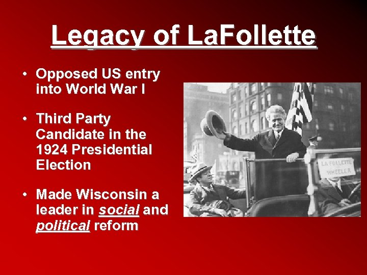 Legacy of La. Follette • Opposed US entry into World War I • Third