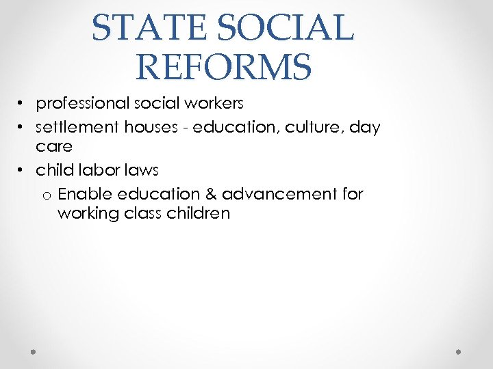STATE SOCIAL REFORMS • professional social workers • settlement houses - education, culture, day