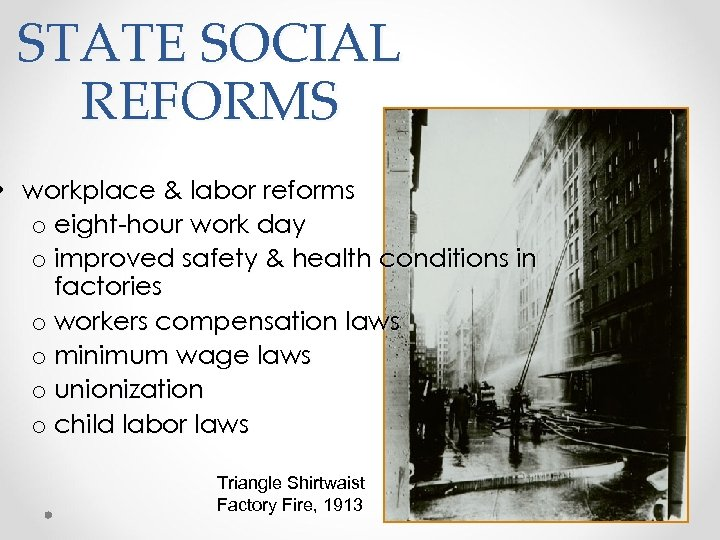 STATE SOCIAL REFORMS • workplace & labor reforms o eight-hour work day o improved