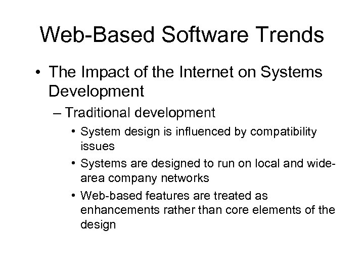 Web-Based Software Trends • The Impact of the Internet on Systems Development – Traditional