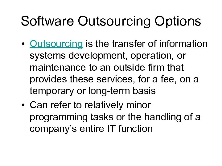 Software Outsourcing Options • Outsourcing is the transfer of information systems development, operation, or