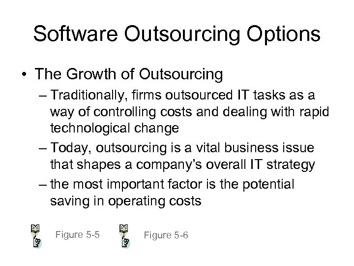 Software Outsourcing Options • The Growth of Outsourcing – Traditionally, firms outsourced IT tasks