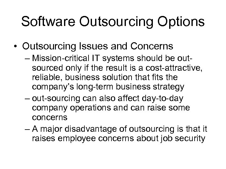 Software Outsourcing Options • Outsourcing Issues and Concerns – Mission-critical IT systems should be