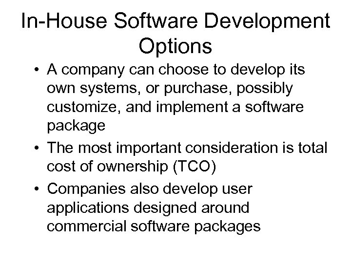 In-House Software Development Options • A company can choose to develop its own systems,