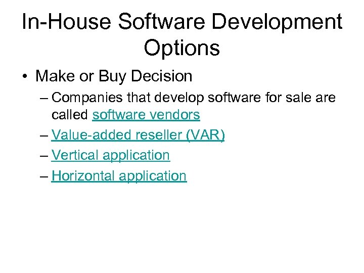 In-House Software Development Options • Make or Buy Decision – Companies that develop software