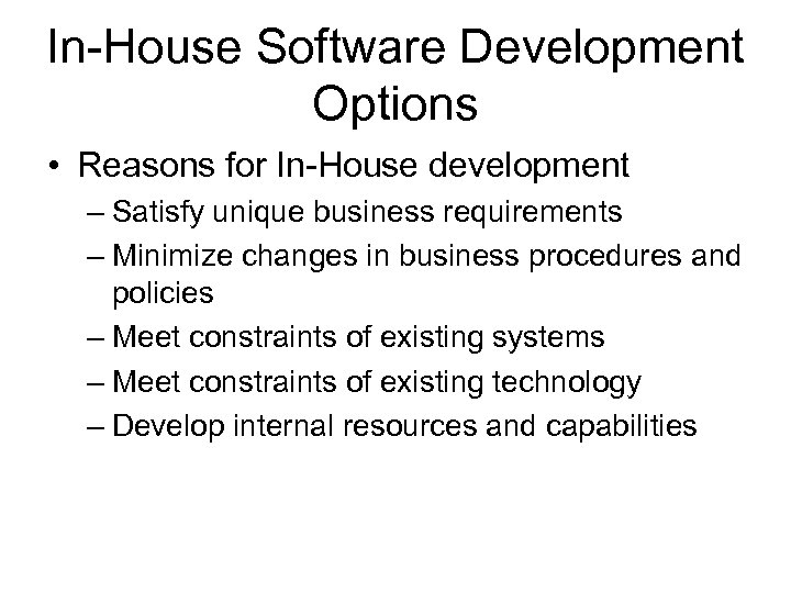 In-House Software Development Options • Reasons for In-House development – Satisfy unique business requirements