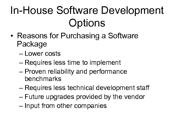 In-House Software Development Options • Reasons for Purchasing a Software Package – Lower costs