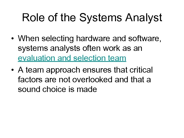 Role of the Systems Analyst • When selecting hardware and software, systems analysts often