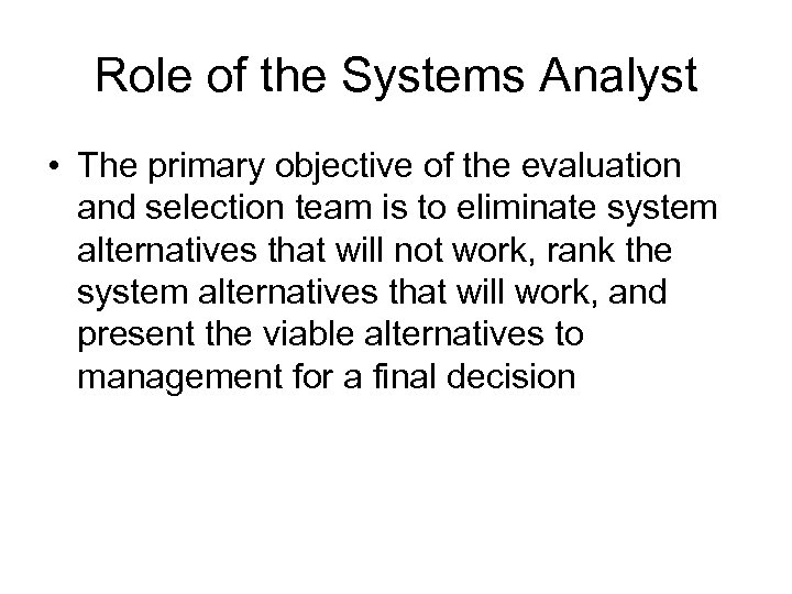 Role of the Systems Analyst • The primary objective of the evaluation and selection