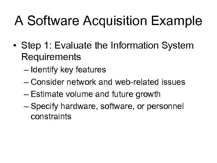 A Software Acquisition Example • Step 1: Evaluate the Information System Requirements – Identify