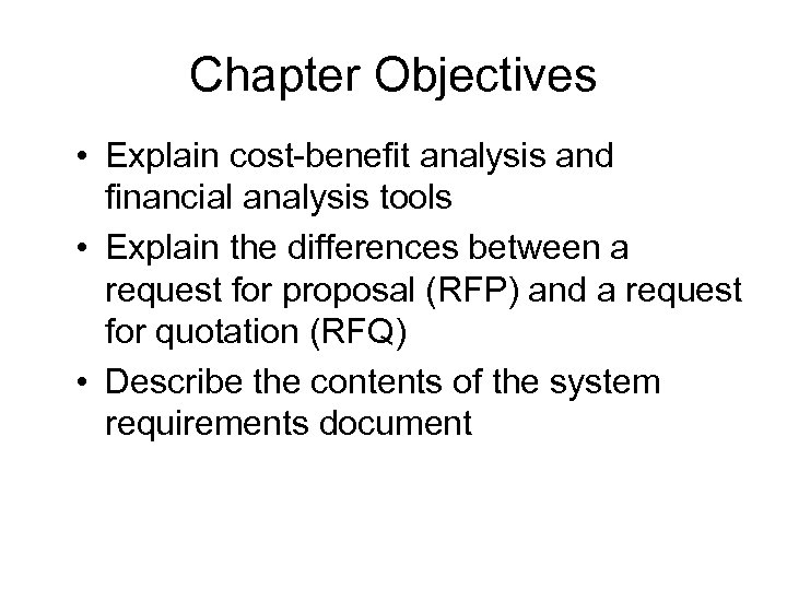 Chapter Objectives • Explain cost-benefit analysis and financial analysis tools • Explain the differences