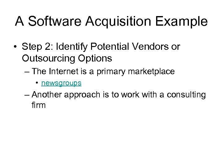 A Software Acquisition Example • Step 2: Identify Potential Vendors or Outsourcing Options –