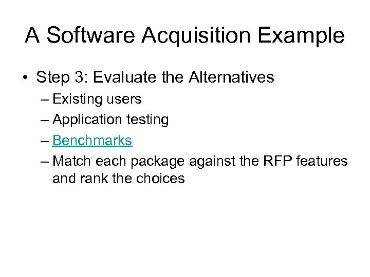 A Software Acquisition Example • Step 3: Evaluate the Alternatives – Existing users –