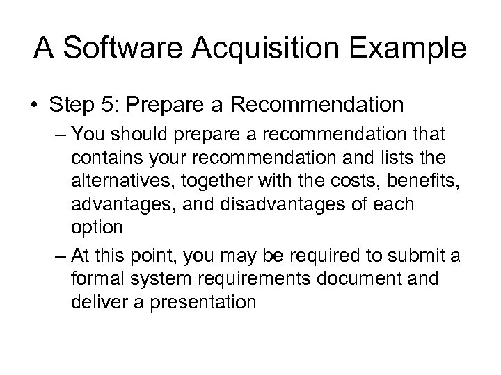 A Software Acquisition Example • Step 5: Prepare a Recommendation – You should prepare