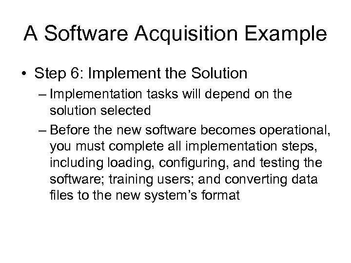 A Software Acquisition Example • Step 6: Implement the Solution – Implementation tasks will