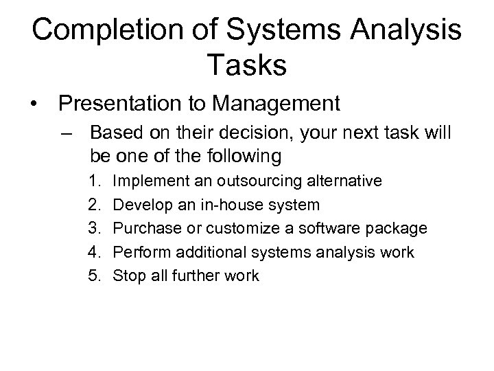 Completion of Systems Analysis Tasks • Presentation to Management – Based on their decision,