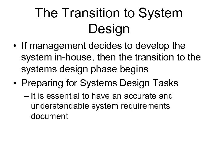 The Transition to System Design • If management decides to develop the system in-house,