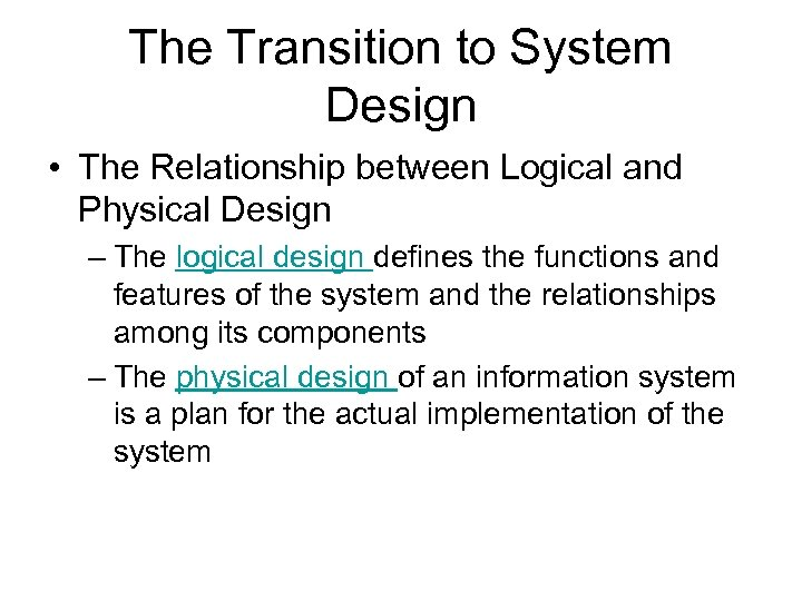 The Transition to System Design • The Relationship between Logical and Physical Design –
