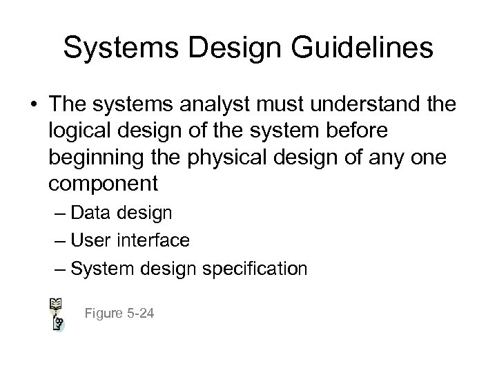 Systems Design Guidelines • The systems analyst must understand the logical design of the