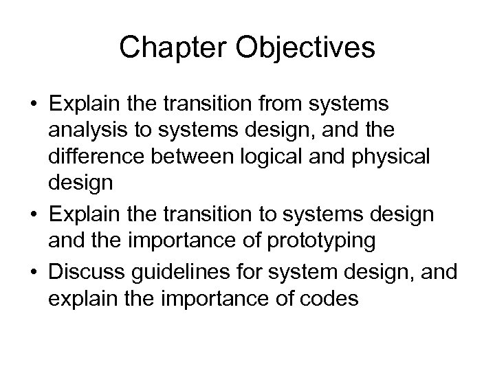 Chapter Objectives • Explain the transition from systems analysis to systems design, and the
