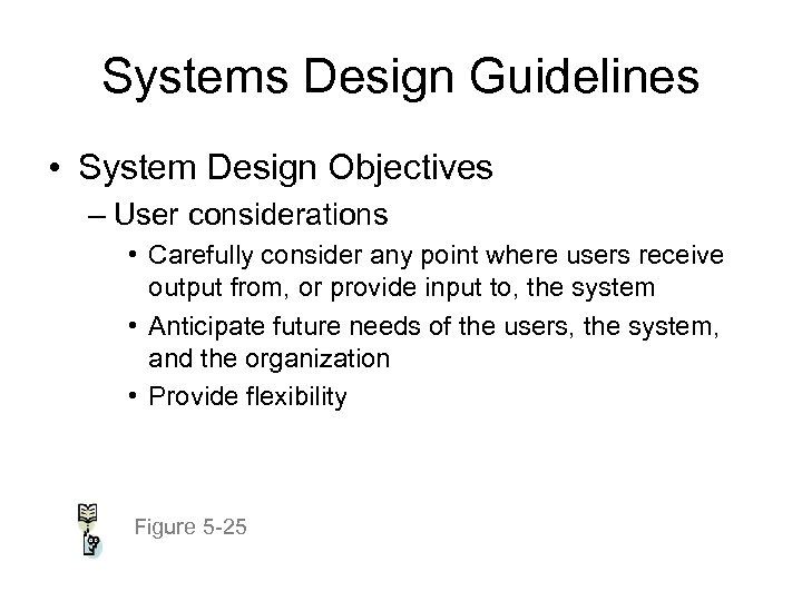 Systems Design Guidelines • System Design Objectives – User considerations • Carefully consider any