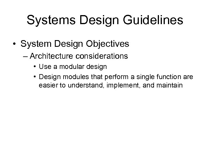 Systems Design Guidelines • System Design Objectives – Architecture considerations • Use a modular